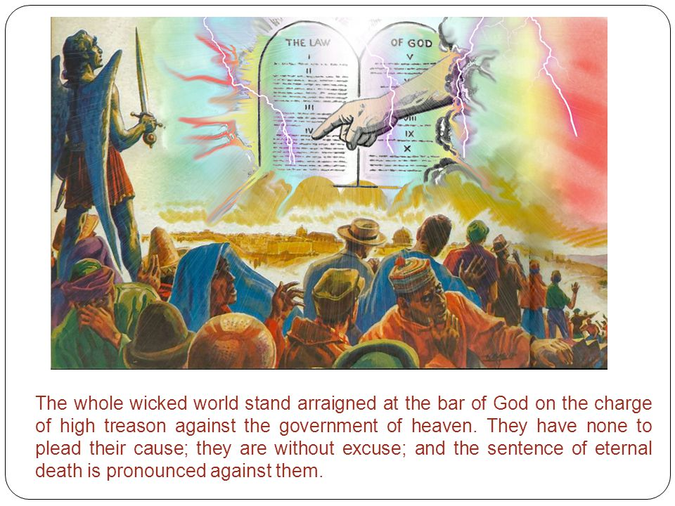 The whole wicked world stand arraigned at the bar of God on the charge of high treason against the government of heaven.