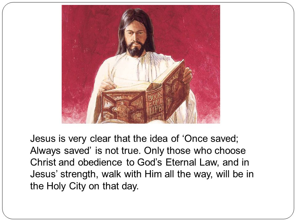 Jesus is very clear that the idea of 'Once saved; Always saved' is not true.