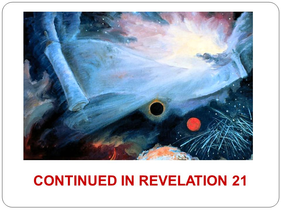 CONTINUED IN REVELATION 21