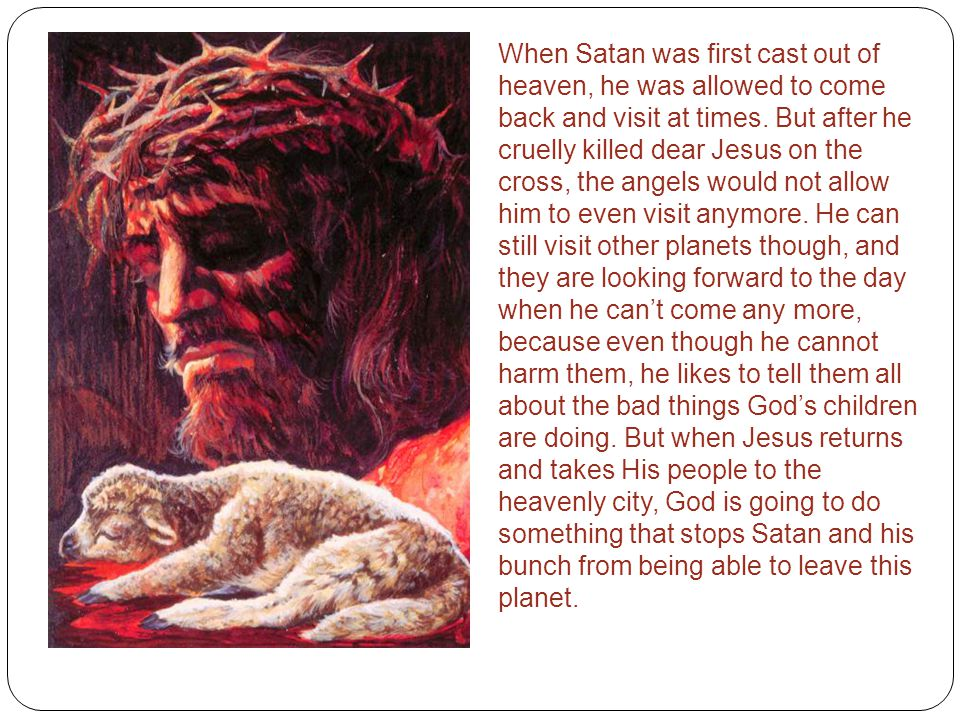 When Satan was first cast out of heaven, he was allowed to come back and visit at times.