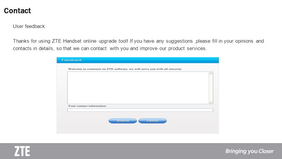 Contact User feedback. Thanks for using ZTE Handset online upgrade tool! If you have any suggestions ,please fill in your opinions and.