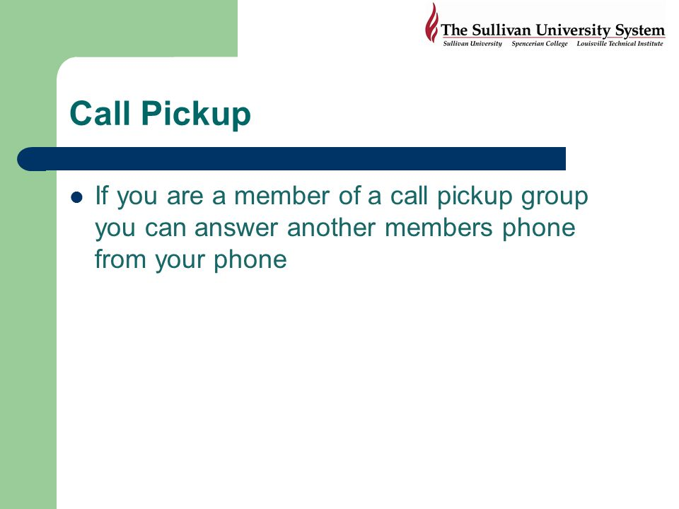 Call Pickup If you are a member of a call pickup group you can answer another members phone from your phone.