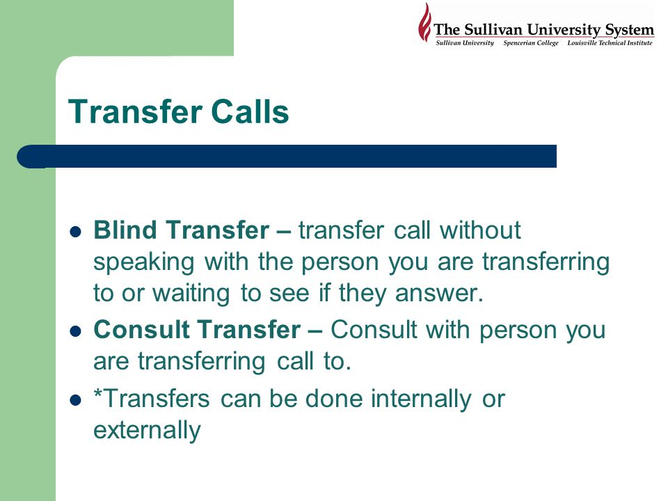 Transfer Calls Blind Transfer – transfer call without speaking with the person you are transferring to or waiting to see if they answer.