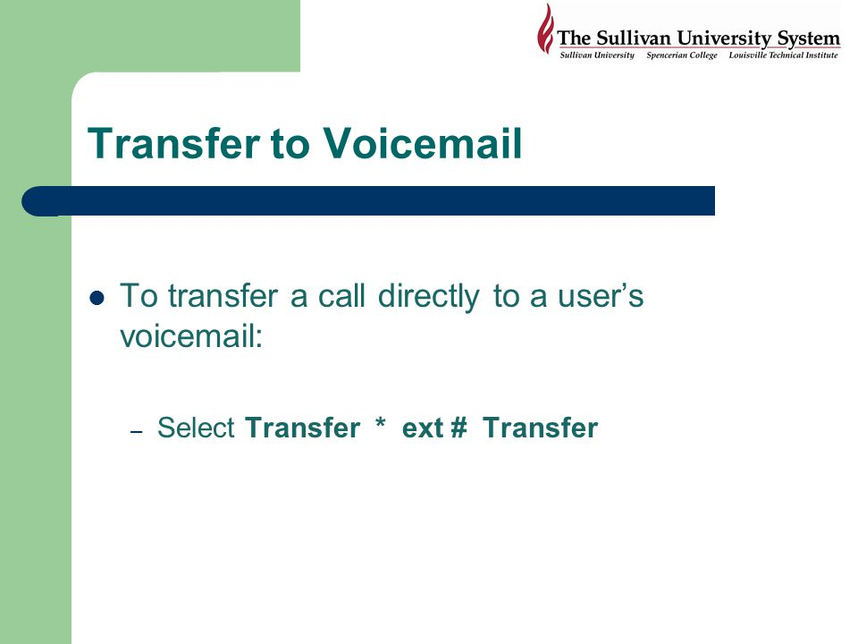 Transfer to Voicemail To transfer a call directly to a user's voicemail: Select Transfer * ext # Transfer.