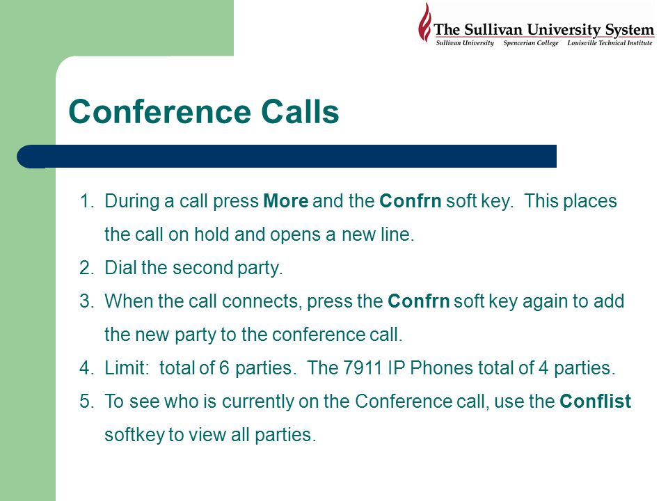 Conference Calls During a call press More and the Confrn soft key. This places the call on hold and opens a new line.