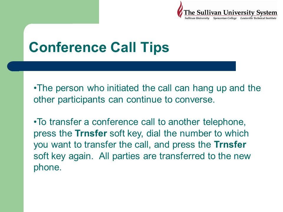 Conference Call Tips The person who initiated the call can hang up and the other participants can continue to converse.