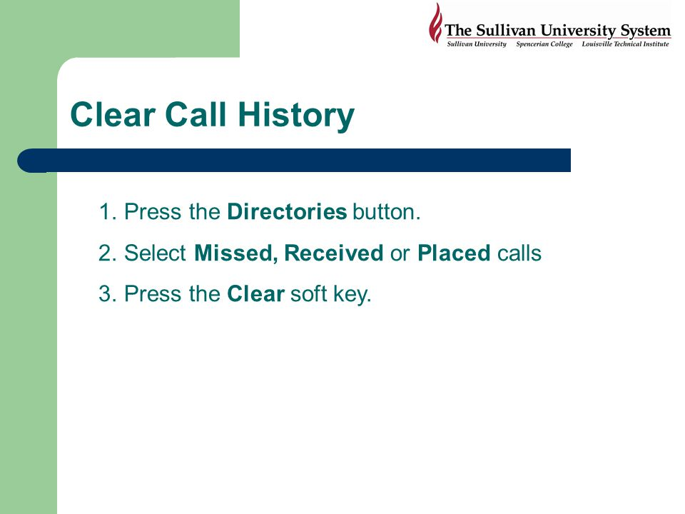 Clear Call History Press the Directories button.