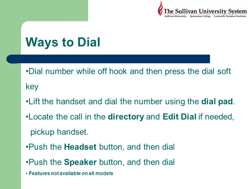 Ways to Dial Dial number while off hook and then press the dial soft key. Lift the handset and dial the number using the dial pad.