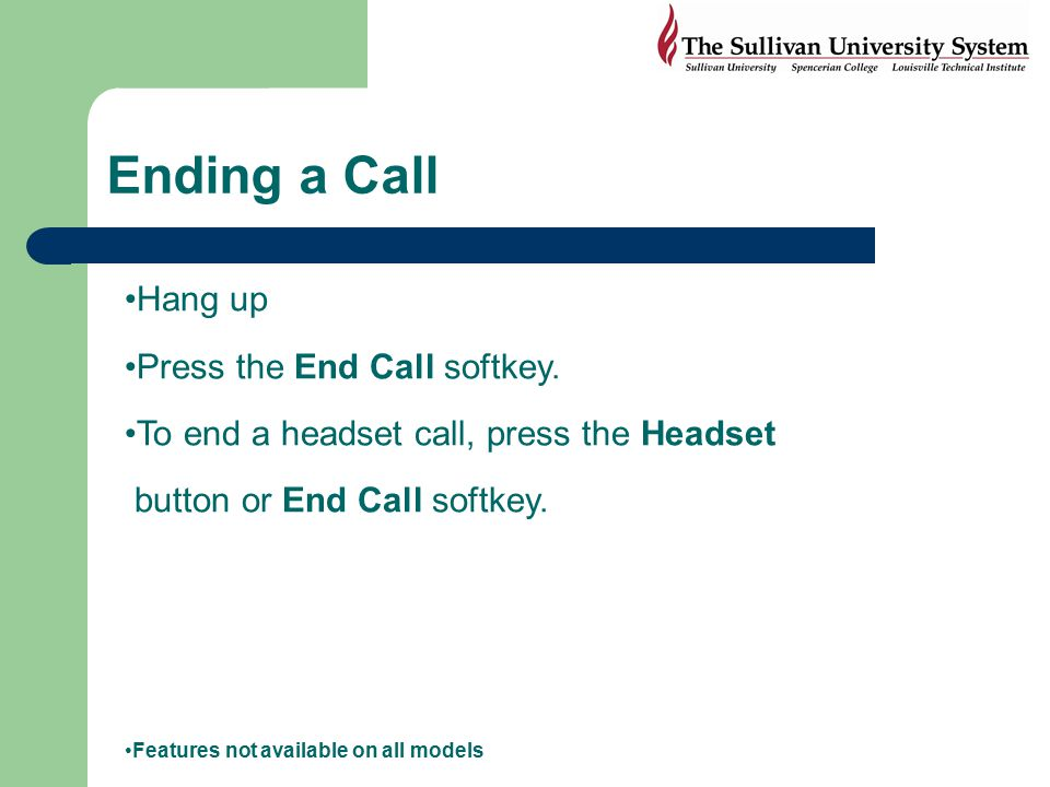Ending a Call Hang up Press the End Call softkey.
