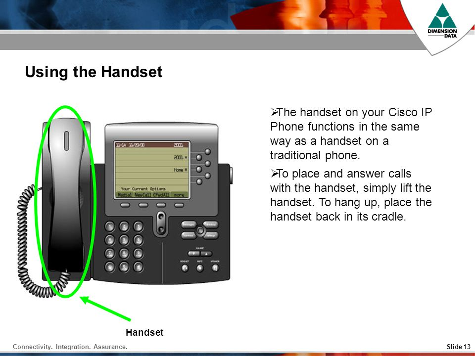 Using the Handset The handset on your Cisco IP Phone functions in the same way as a handset on a traditional phone.