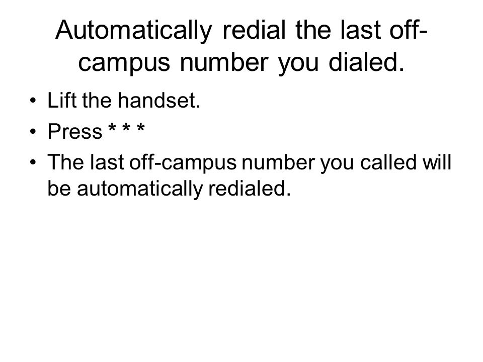 Automatically redial the last off-campus number you dialed.