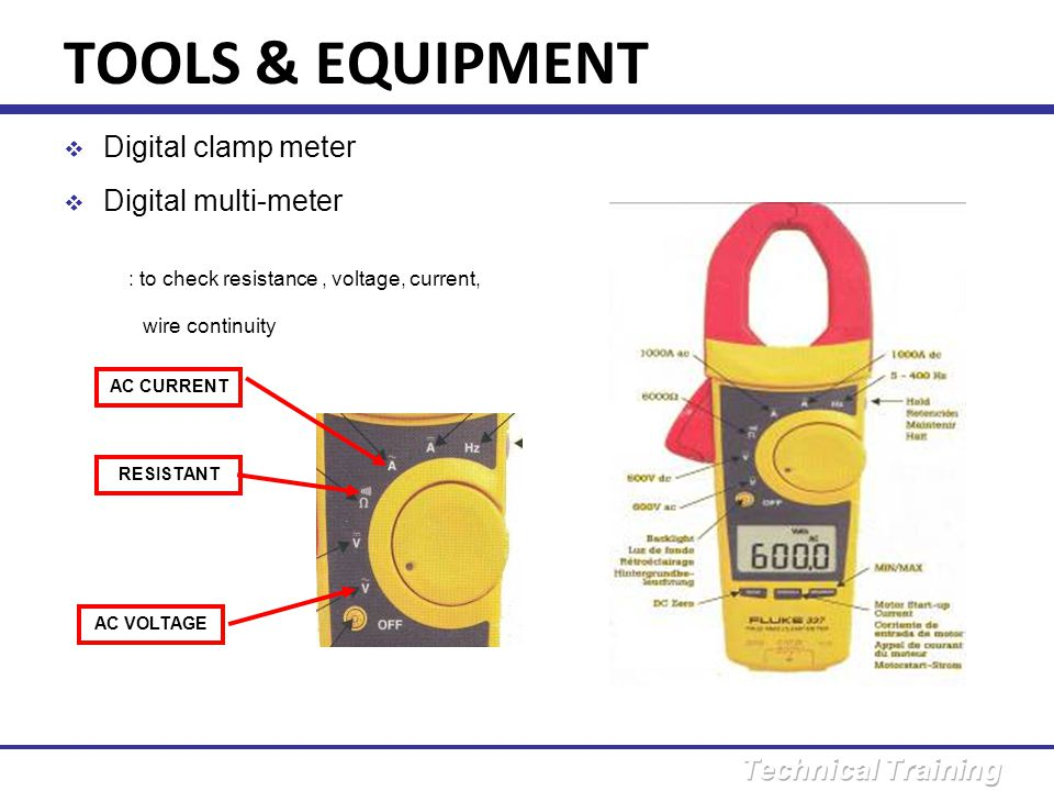TOOLS & EQUIPMENT : to check resistance , voltage, current,