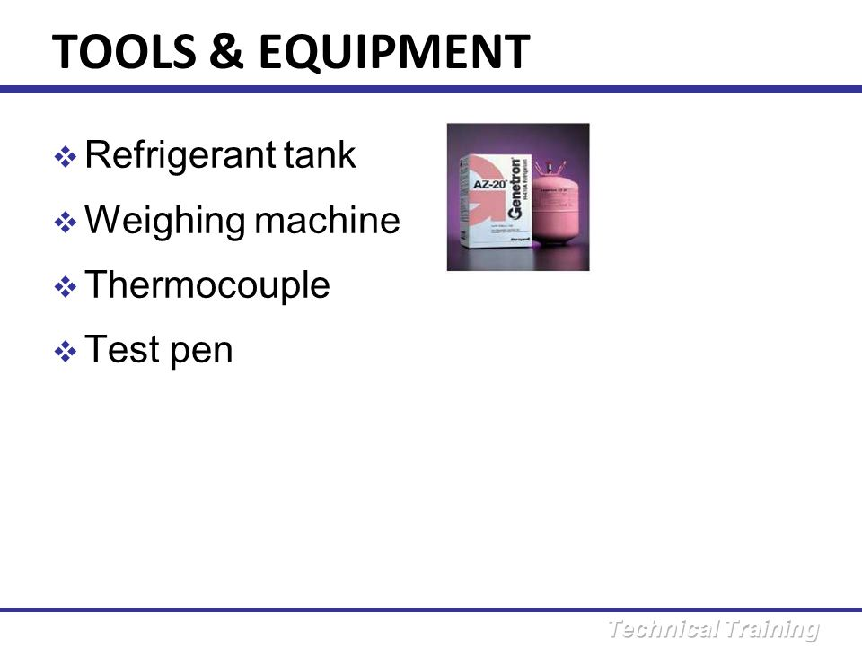 TOOLS & EQUIPMENT Refrigerant tank Weighing machine Thermocouple