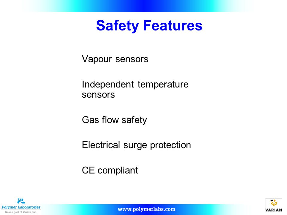 Safety Features Vapour sensors Independent temperature sensors