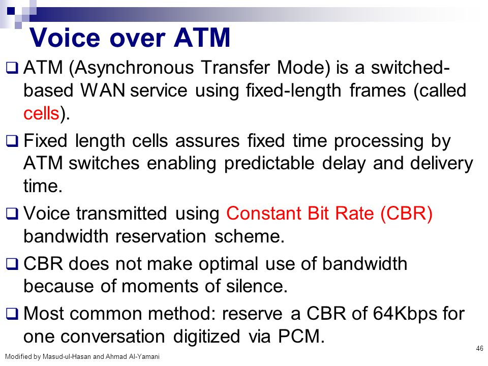 Voice over ATM ATM (Asynchronous Transfer Mode) is a switched-based WAN service using fixed-length frames (called cells).