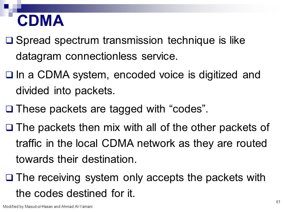 CDMA Spread spectrum transmission technique is like datagram connectionless service.