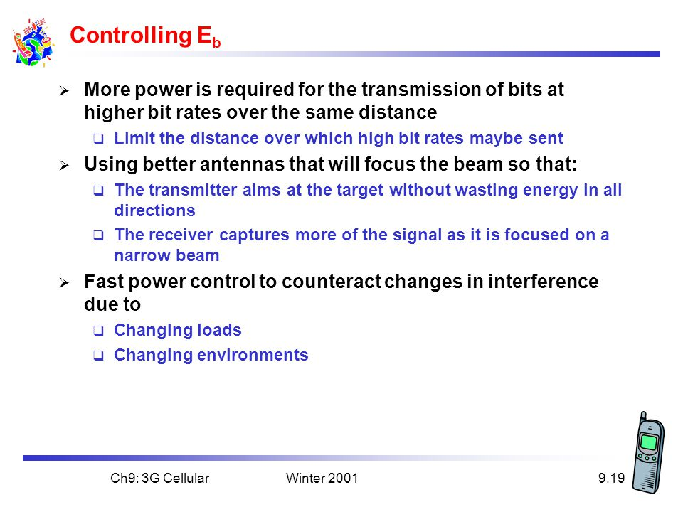 Controlling Eb More power is required for the transmission of bits at higher bit rates over the same distance.