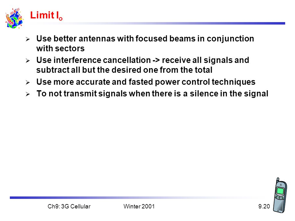 Limit Io Use better antennas with focused beams in conjunction with sectors.