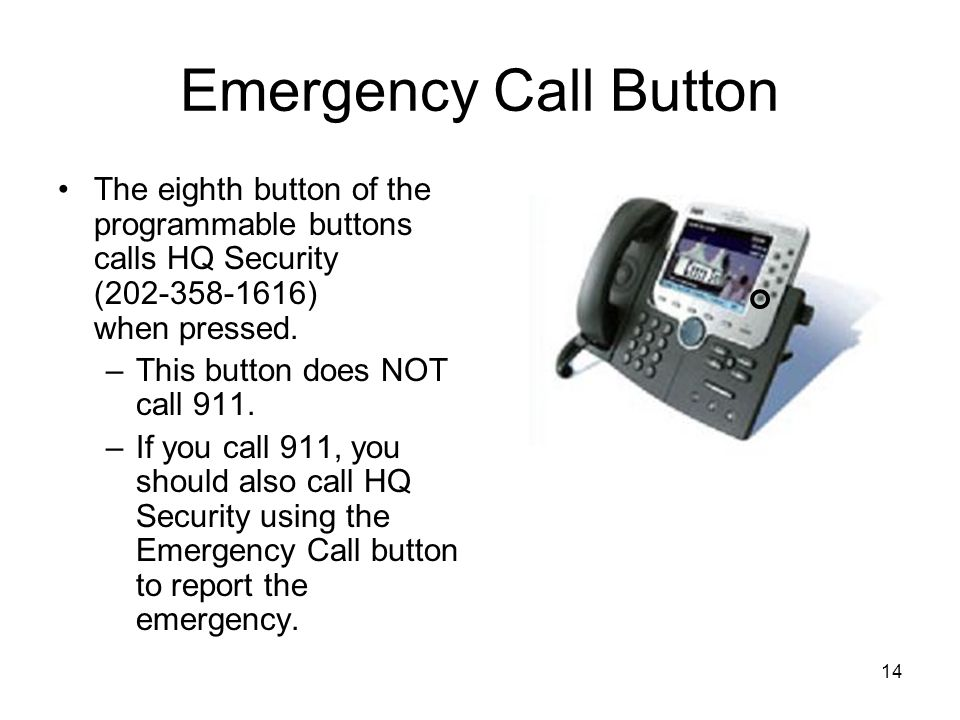Emergency Call Button The eighth button of the programmable buttons calls HQ Security (202-358-1616) when pressed.