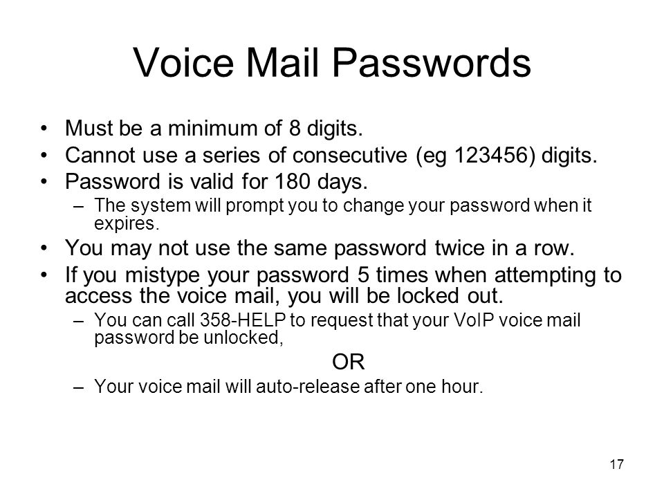Voice Mail Passwords Must be a minimum of 8 digits.