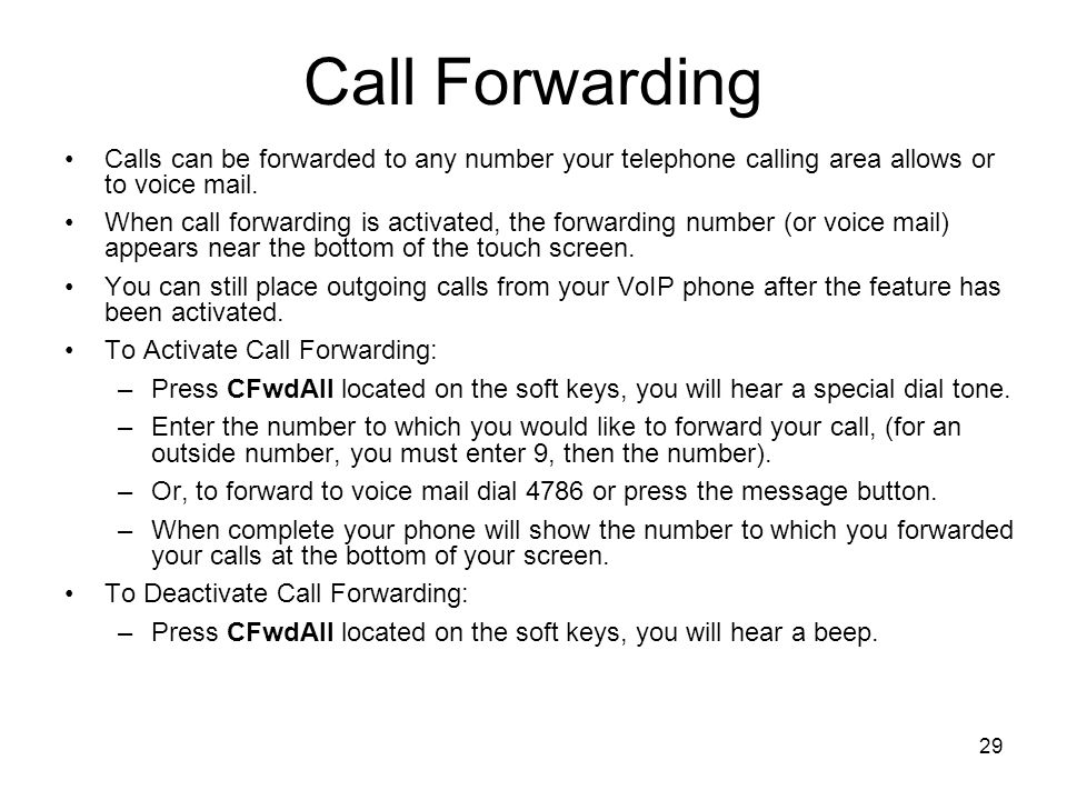 Call Forwarding Calls can be forwarded to any number your telephone calling area allows or to voice mail.