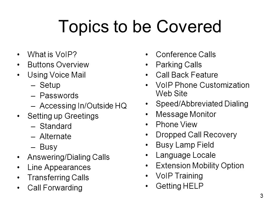 Topics to be Covered What is VoIP Buttons Overview Using Voice Mail