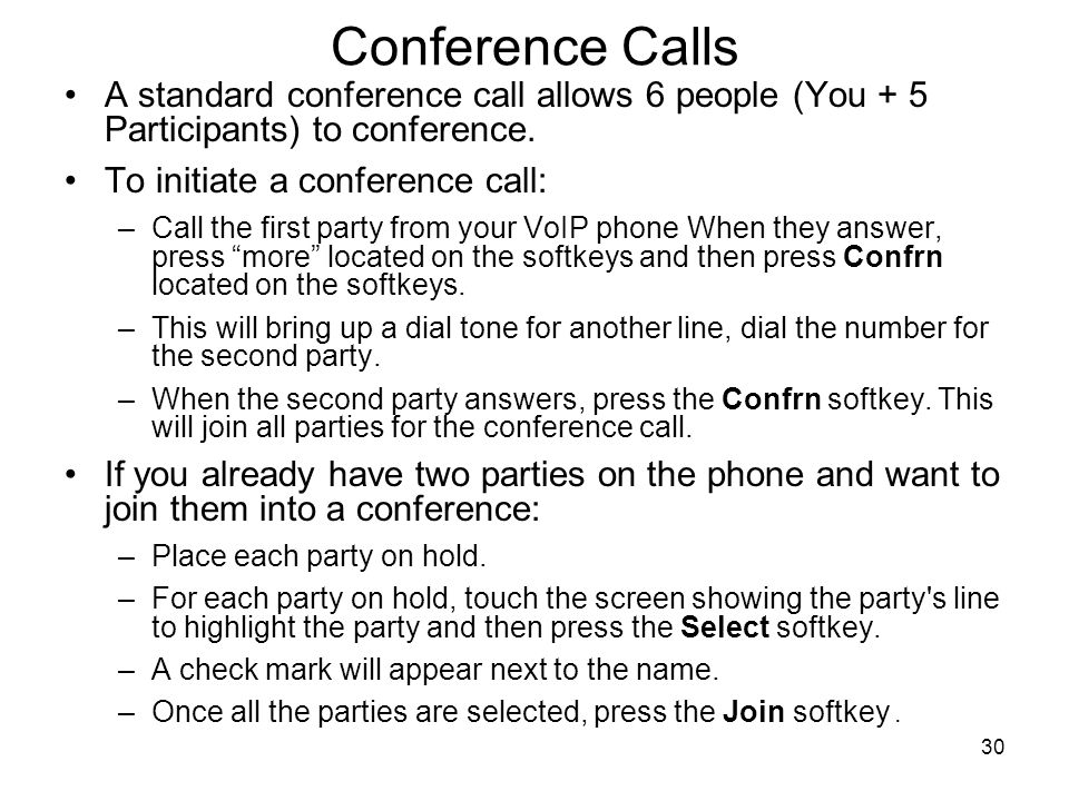 Conference Calls A standard conference call allows 6 people (You + 5 Participants) to conference. To initiate a conference call: