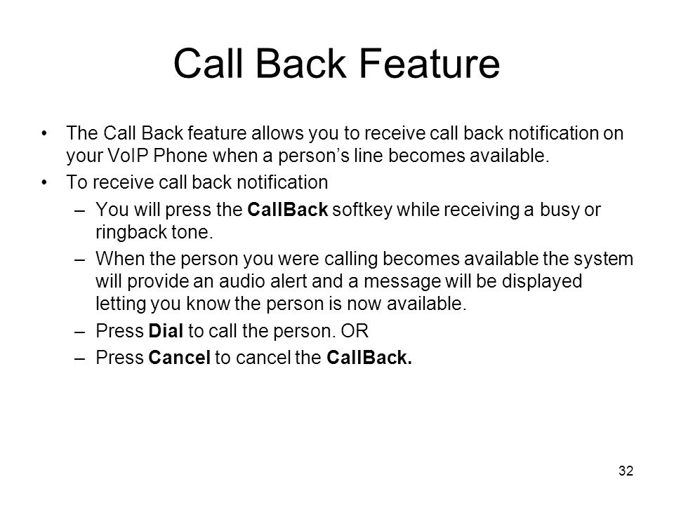 Call Back Feature The Call Back feature allows you to receive call back notification on your VoIP Phone when a person's line becomes available.