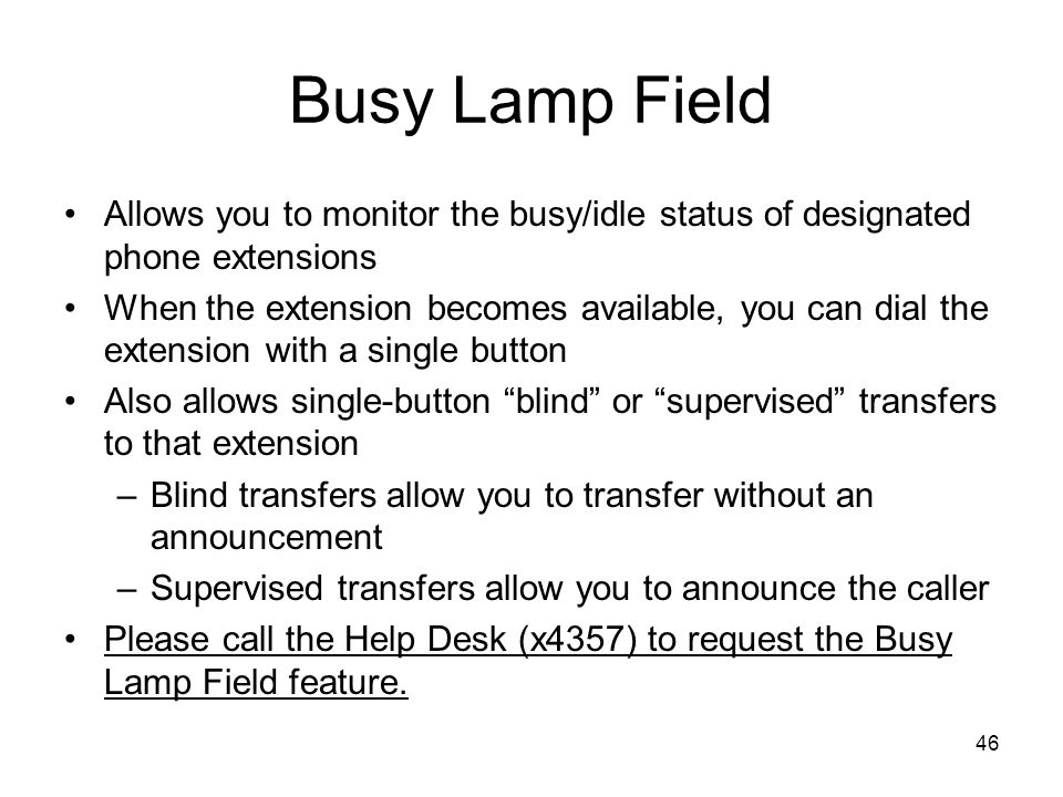 Busy Lamp Field Allows you to monitor the busy/idle status of designated phone extensions.