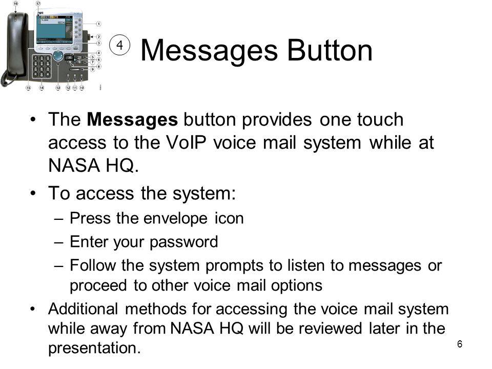 Messages Button 4. The Messages button provides one touch access to the VoIP voice mail system while at NASA HQ.