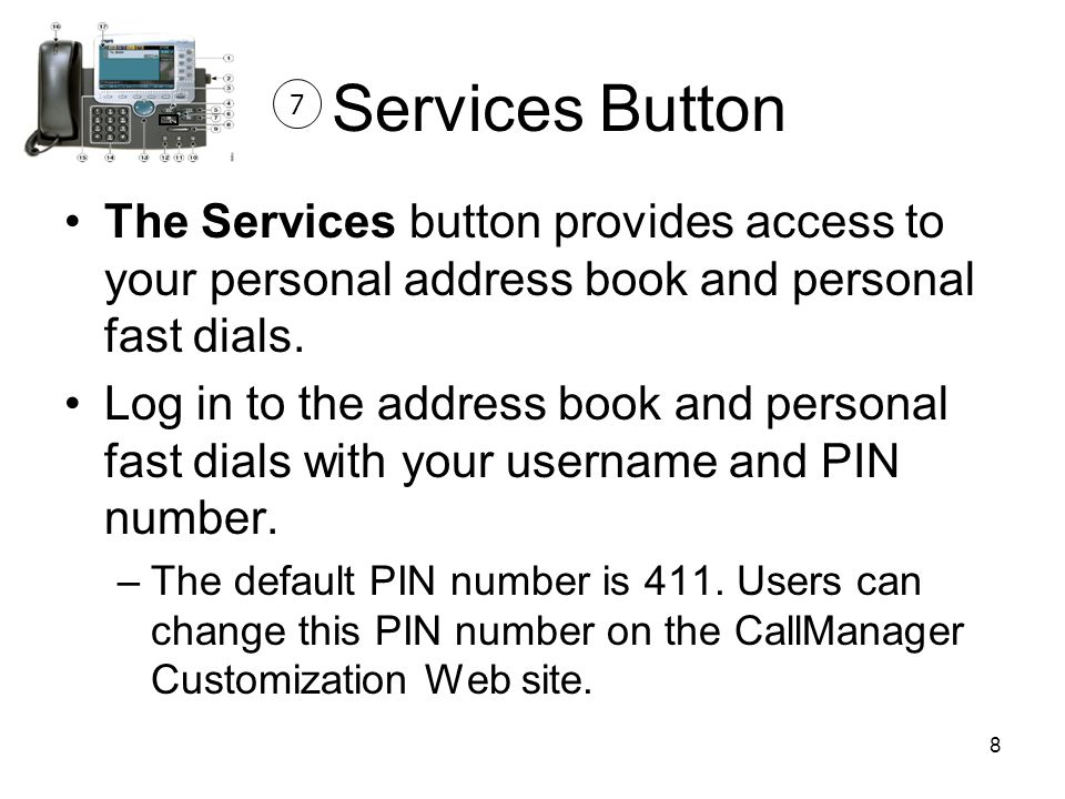 Services Button 7. The Services button provides access to your personal address book and personal fast dials.