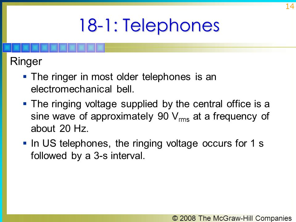 18-1: Telephones Ringer. The ringer in most older telephones is an electromechanical bell.