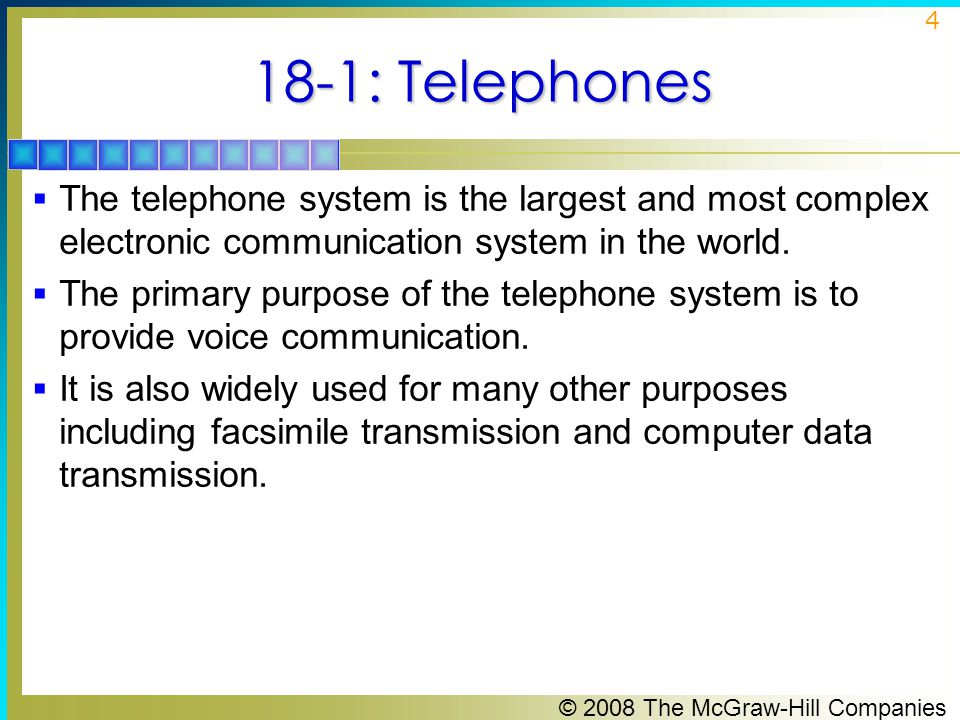 18-1: Telephones The telephone system is the largest and most complex electronic communication system in the world.