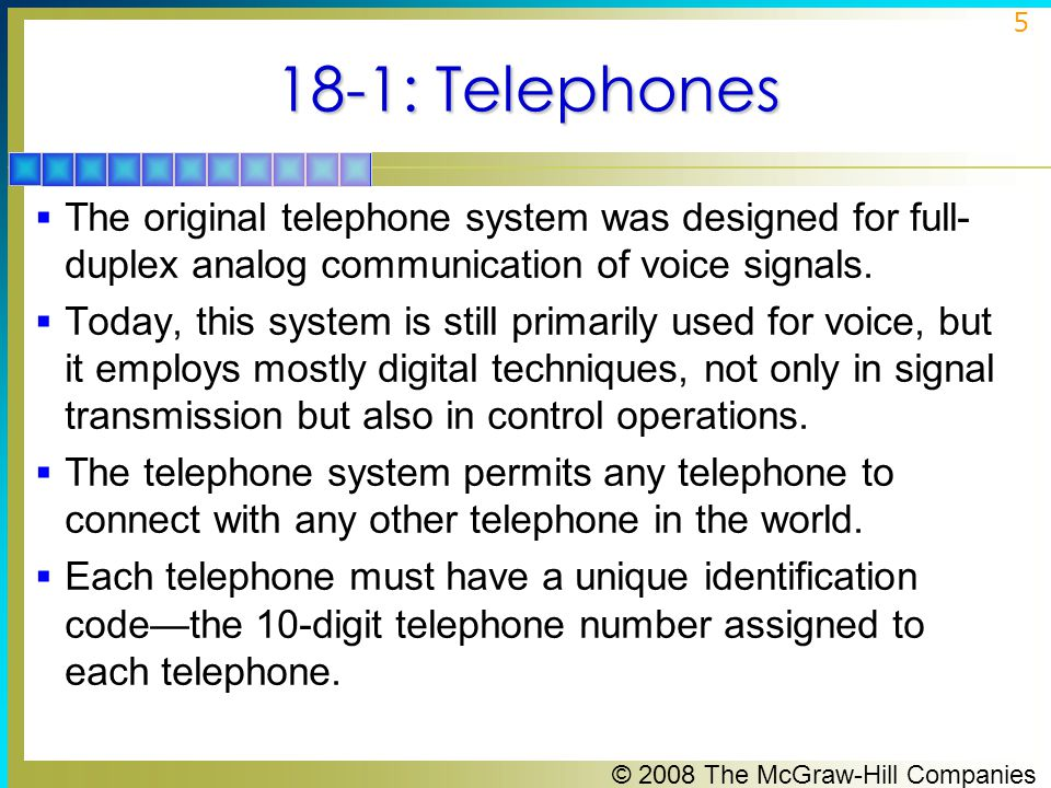 18-1: Telephones The original telephone system was designed for full-duplex analog communication of voice signals.