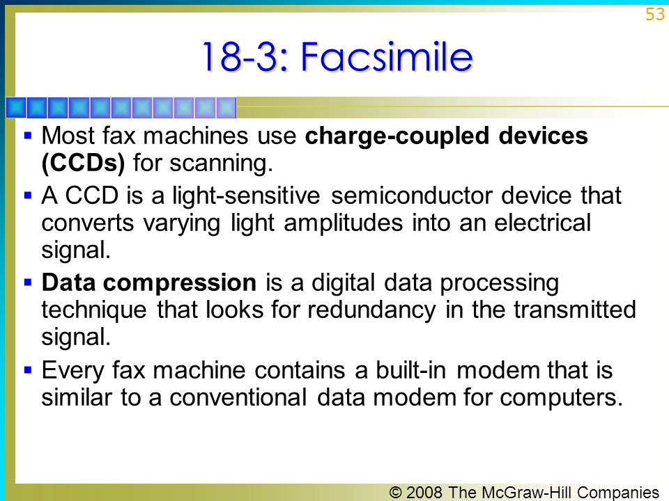 18-3: Facsimile Most fax machines use charge-coupled devices (CCDs) for scanning.