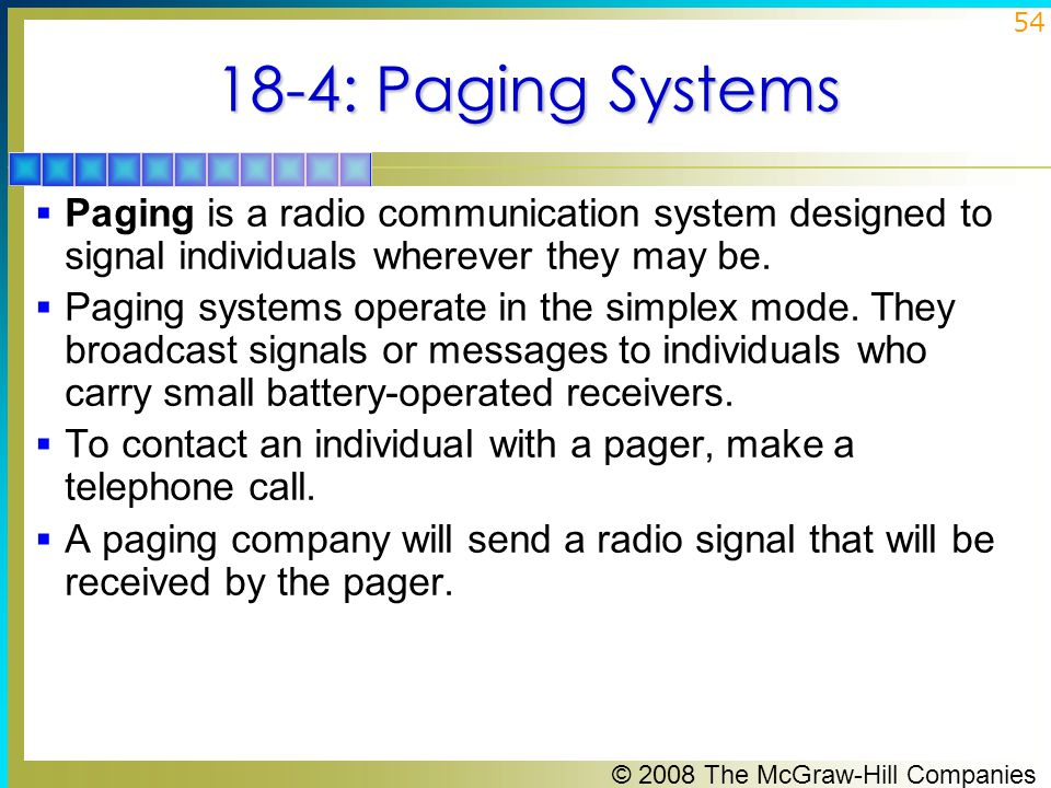 18-4: Paging Systems Paging is a radio communication system designed to signal individuals wherever they may be.
