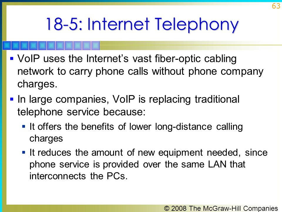 18-5: Internet Telephony VoIP uses the Internet's vast fiber-optic cabling network to carry phone calls without phone company charges.