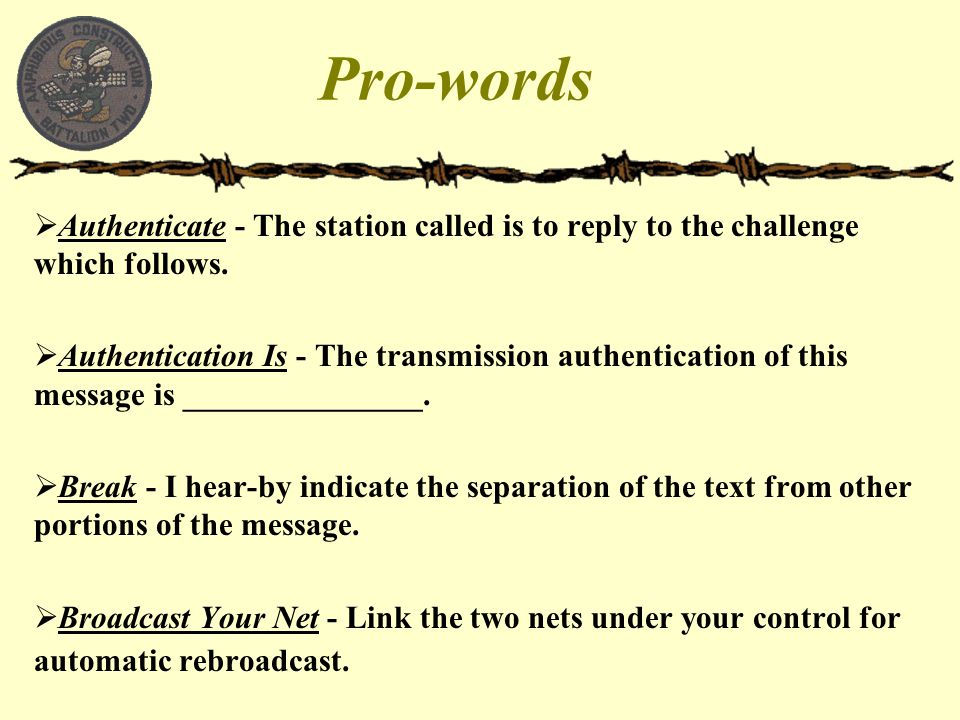 Pro-words Authenticate - The station called is to reply to the challenge which follows.
