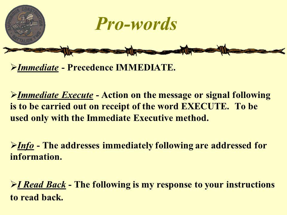 Pro-words Immediate - Precedence IMMEDIATE.