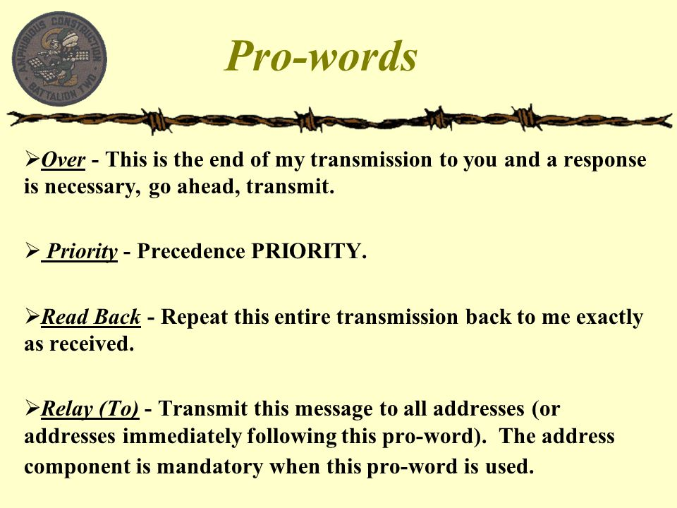 Pro-words Over - This is the end of my transmission to you and a response is necessary, go ahead, transmit.