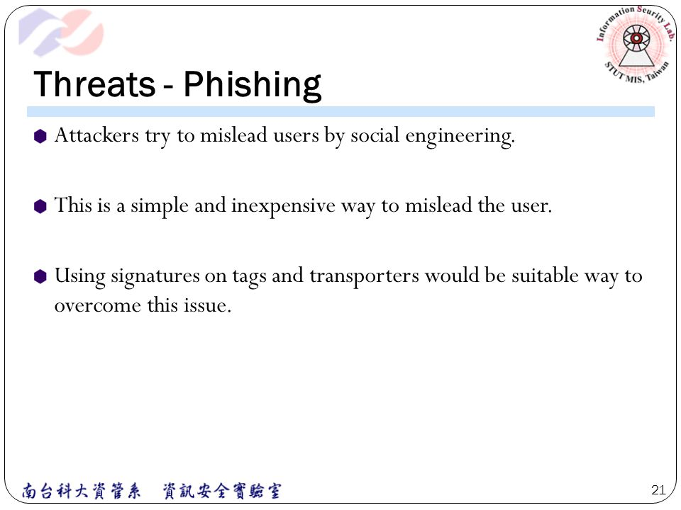 Threats - Phishing Attackers try to mislead users by social engineering. This is a simple and inexpensive way to mislead the user.
