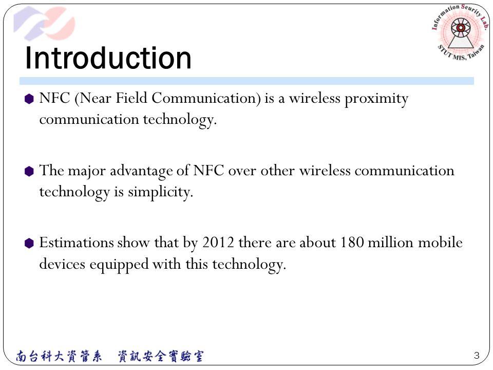 Introduction NFC (Near Field Communication) is a wireless proximity communication technology.