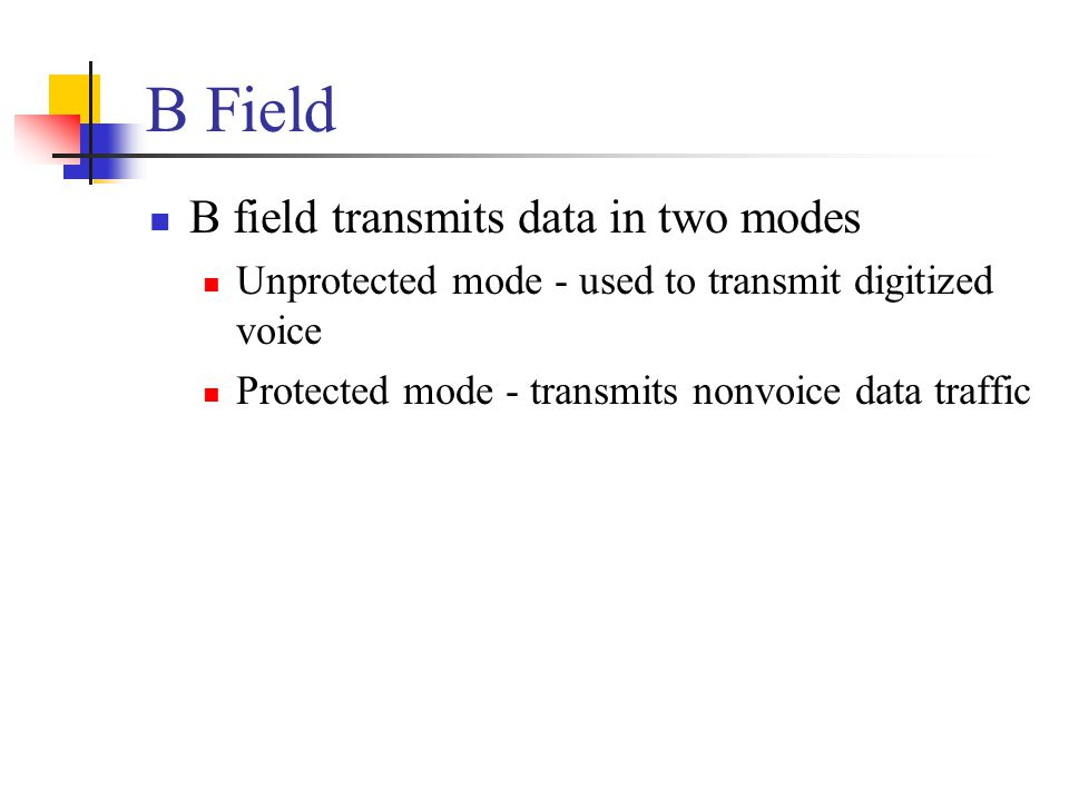 B Field B field transmits data in two modes