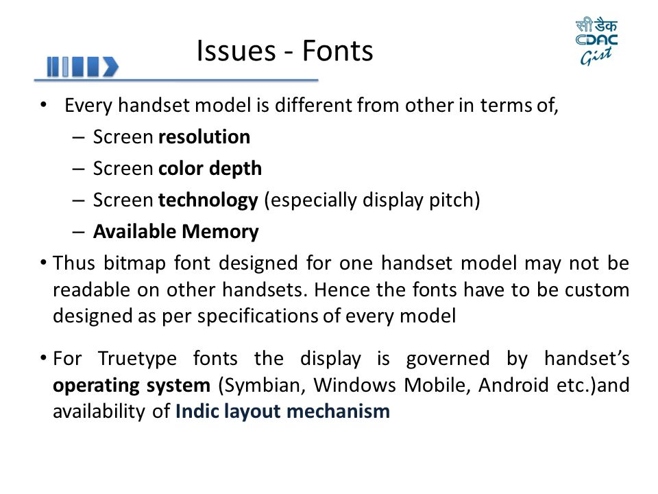 Issues - Fonts Every handset model is different from other in terms of, Screen resolution. Screen color depth.