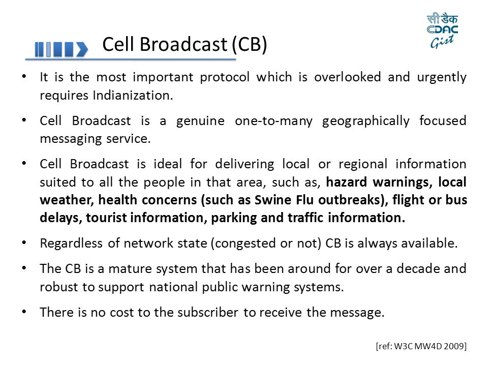 Cell Broadcast (CB) It is the most important protocol which is overlooked and urgently requires Indianization.