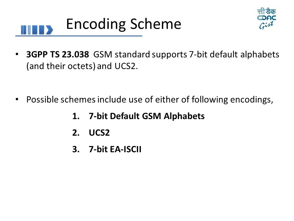 Encoding Scheme 3GPP TS 23.038 GSM standard supports 7-bit default alphabets (and their octets) and UCS2.