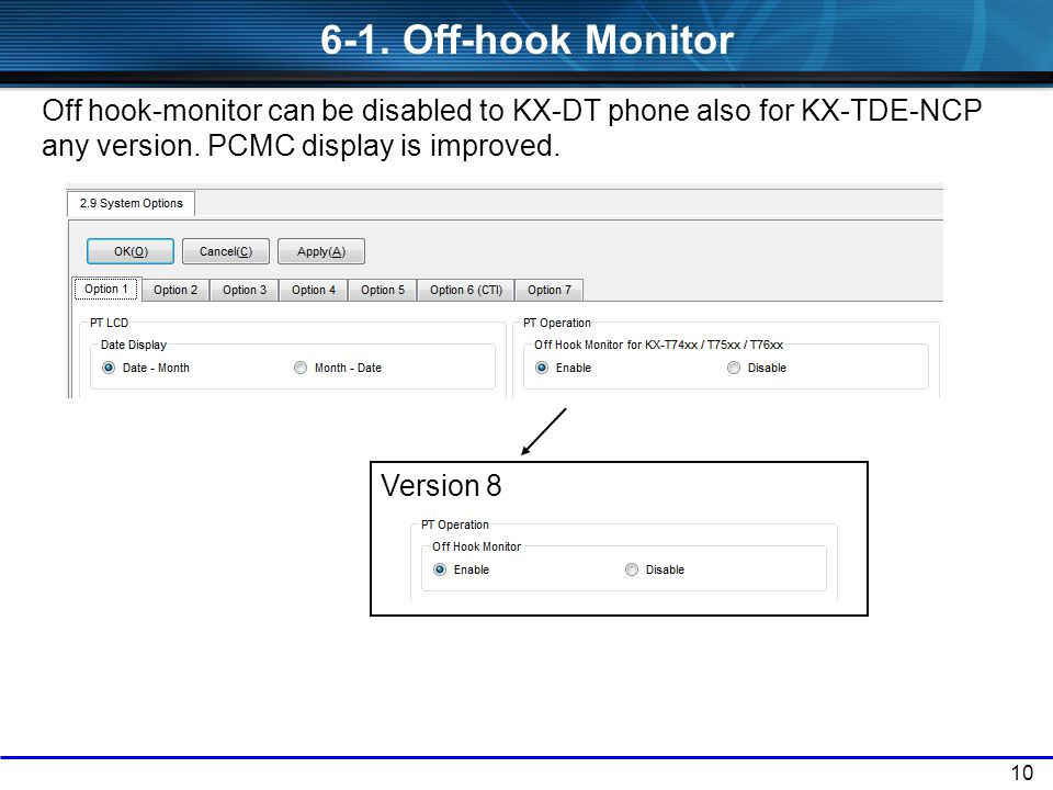 6-1. Off-hook Monitor Off hook-monitor can be disabled to KX-DT phone also for KX-TDE-NCP any version. PCMC display is improved.
