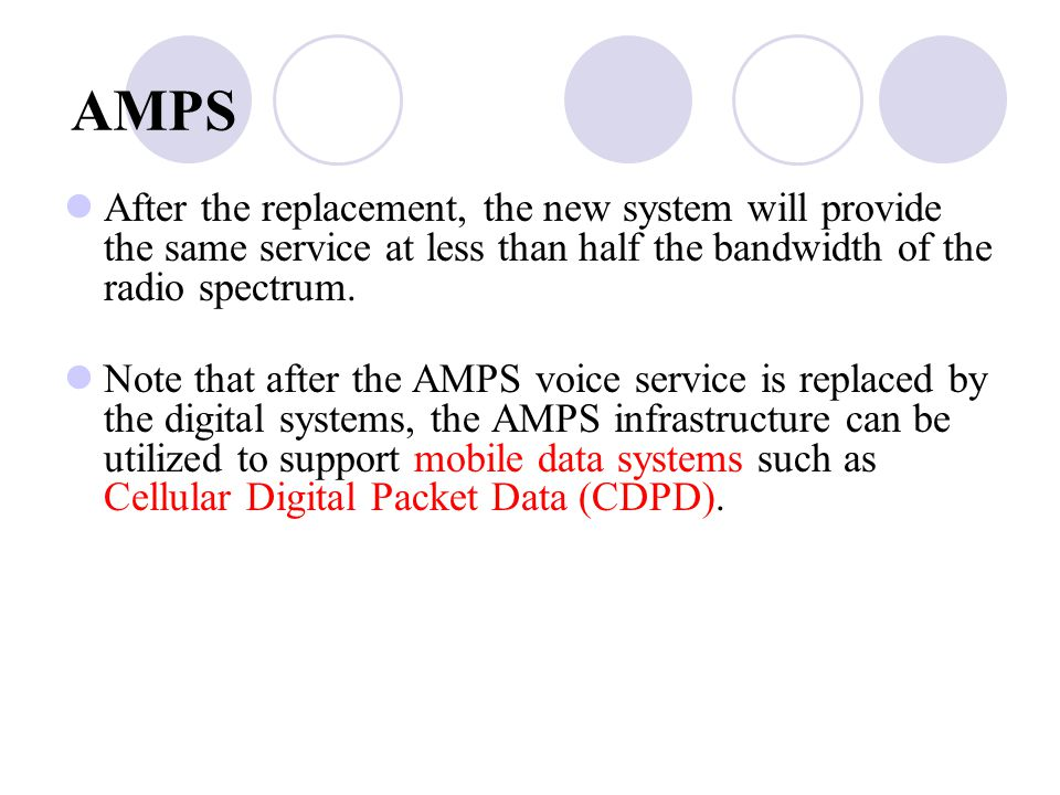 AMPS After the replacement, the new system will provide the same service at less than half the bandwidth of the radio spectrum.