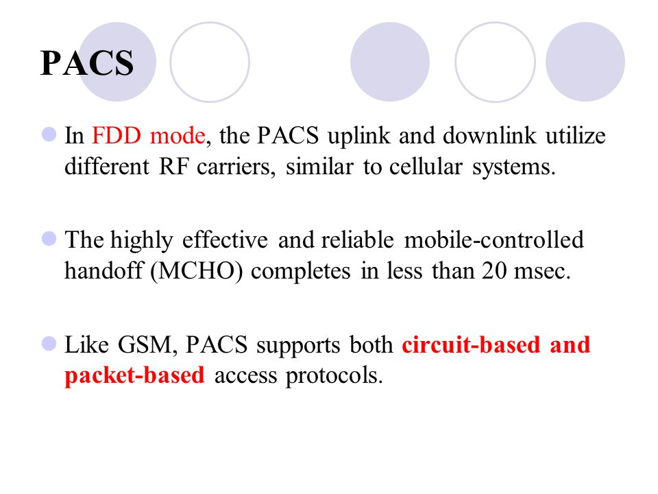 PACS In FDD mode, the PACS uplink and downlink utilize different RF carriers, similar to cellular systems.