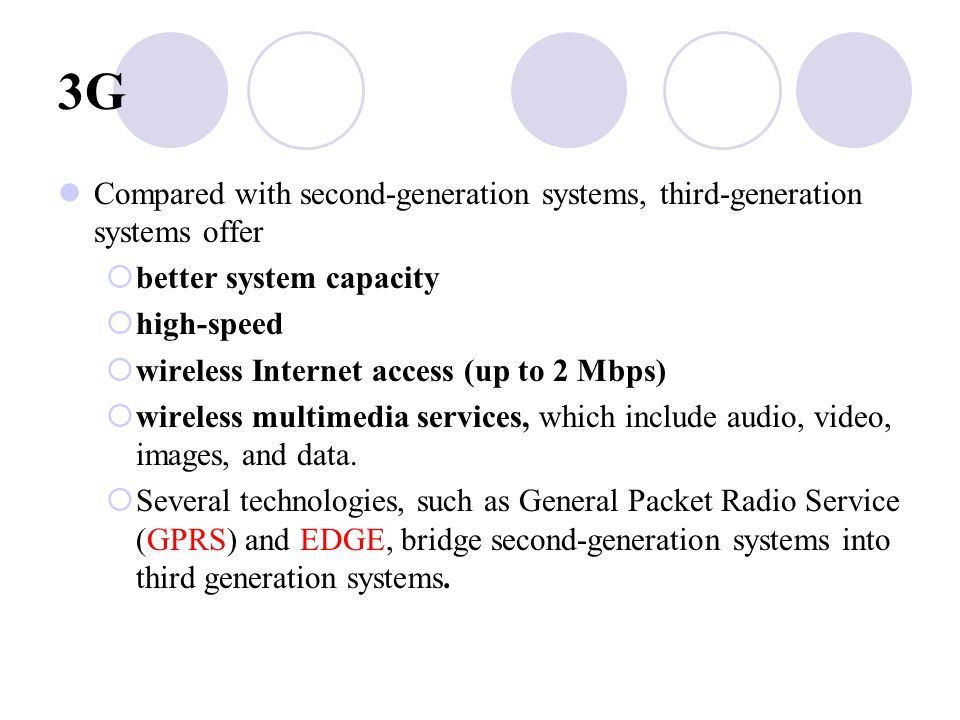 3G Compared with second‑generation systems, third‑generation systems offer. better system capacity.